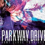 Parkway Drive – Dont Close Your Eyes