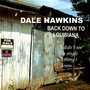Dale Hawkins – Back Down to Louisiana
