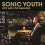 Sonic Youth &ndash; Hits Are For Squares