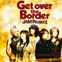 JAM Project – BEST COLLECTION VI Get over the Border