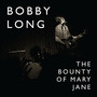 bobby long – The Bounty of Mary Jane