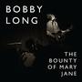 bobby long – The Bounty of Mary Jane