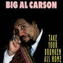 Big Al Carson – Take Your Drunken Ass Home