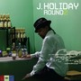 J. Holiday – Round two