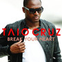 TAIO CRUZ – Break Your Heart