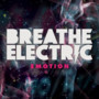 Breathe Electric – Emotion EP