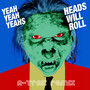 Yeah yeah yeahs Heads Will Roll
