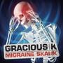 gracious k – Migraine Skank