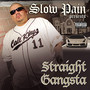 Slow Pain – Straight Gangsta