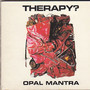 Therapy? – Opal Mantra