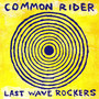 Common Rider – Last Wave Rockers