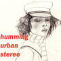 Humming Urban Stereo Monochrome