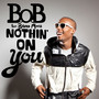 B.o.B &ndash; Nothin' On You