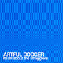 Artful Dodger – Its All About The Stragglers