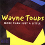 wayne toups – More Than Just a Little