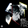 etc – Bring It Back