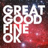 Great Good Fine Ok