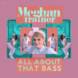 All About That Bass - Meghan Trainor - Meghan Trainor