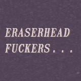 Eraserhead Fuckers