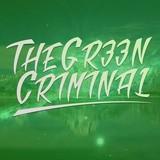 The Gr33n Criminal